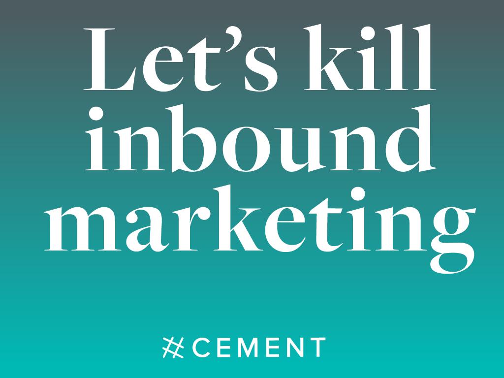 let's kill inbound marketing